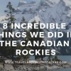8 Incredible Things we did in the Canadian Rockies