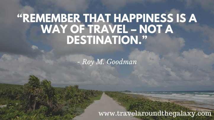 Happiness is not a destination - Roy M. Goodman