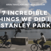 7 Incredible Things we did in Stanley Park