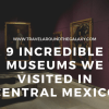 9 Incredible Museums we visited in Central Mexico