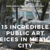 15 Incredible Public Art Pieces in Mexico City