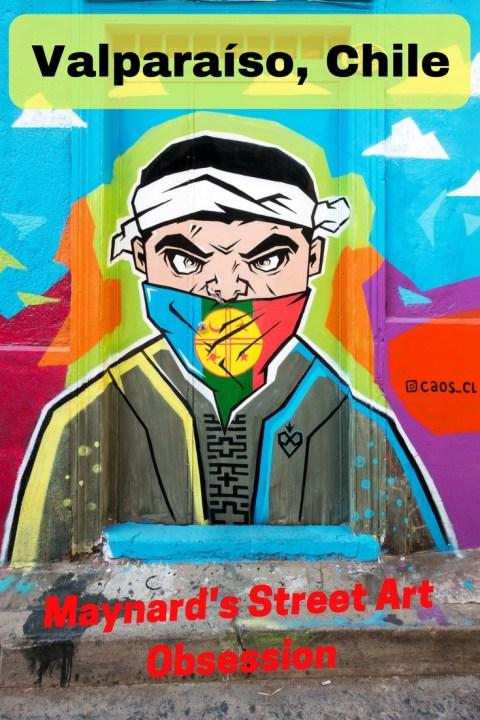 Maynard's Street Art Obsession: Valparaíso, Chile