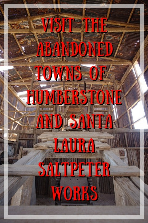 Visit the Abandoned Towns of Humberstone and Santa Laura Saltpeter Works