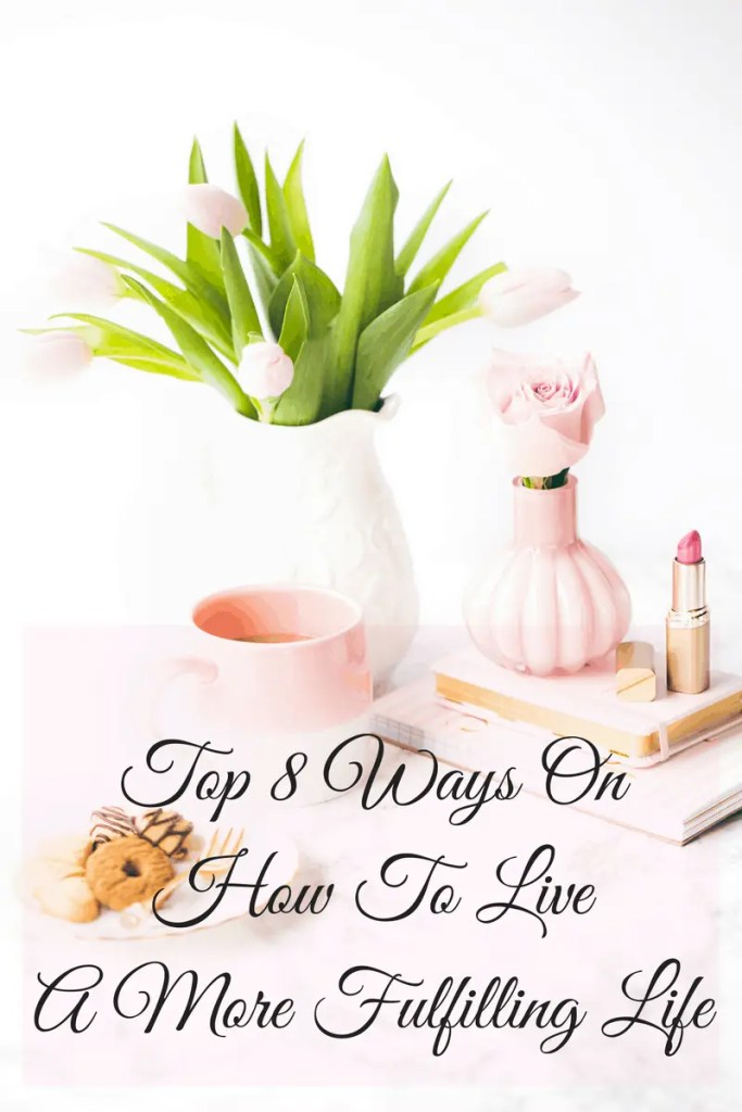 How To Live A More Fulfilling Life | Travel Beauty Blog