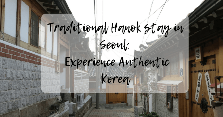 Traditional Hanok stay in Seoul: Experience Authentic Korea