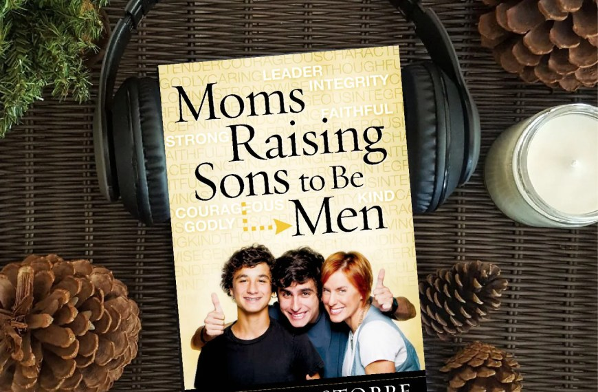 Moms Raising Sons to be Men – Author Interview