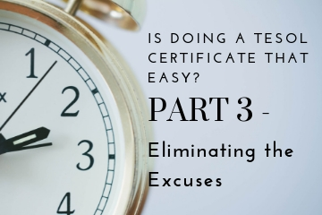 Is Doing a TESOL Certificate That Easy? Part 3 - Eliminating the Excuses