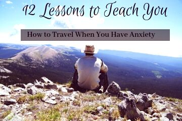 12 Lessons to Teach You How to Travel When You Have Anxiety