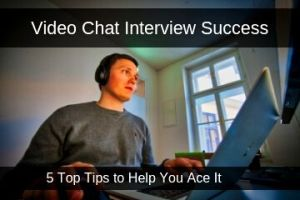 Video Chat Interview Success... 5 top tips to help you ace it!