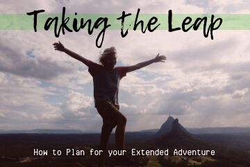 Taking the leap! How to plan for your extended adventure. If it seems overwhelming to pack up your life so you can pack your suitcases, then you must read this!