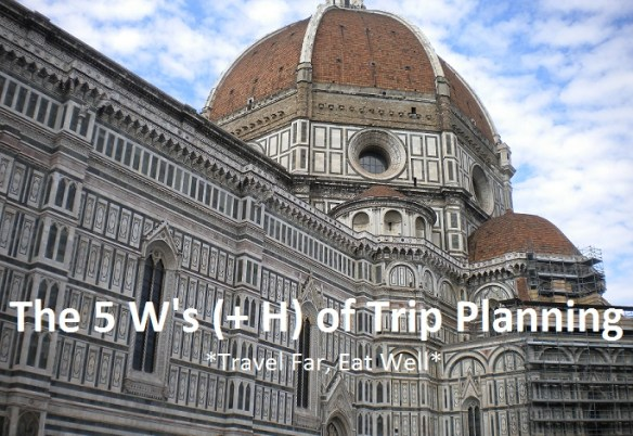 The 5 W's (+ H) of Trip Planning || Travel Far, Eat Well