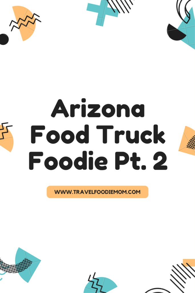 Arizona Food Truck Foodie Pt. 2