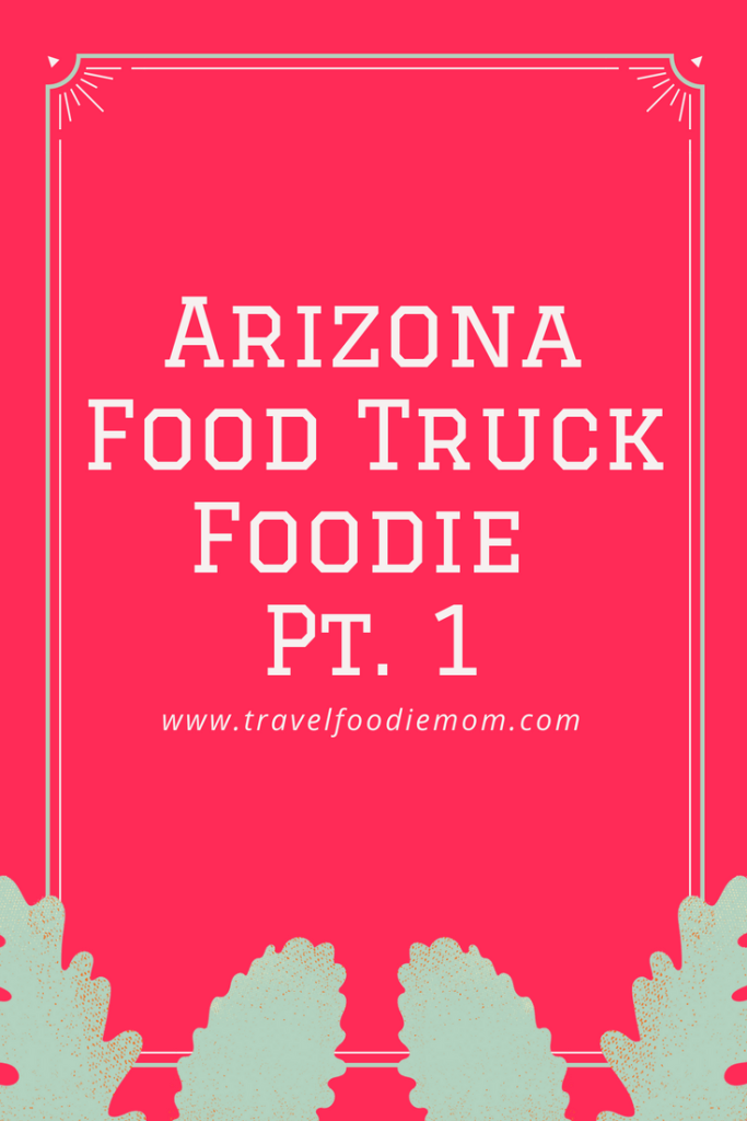 Arizona Food Truck Foodie Pt. 1
