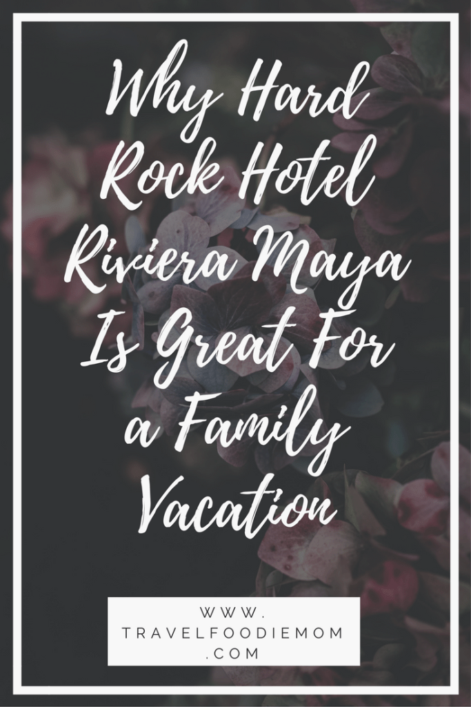 Why Hard Rock Hotel Riviera Maya Is Great For a Family Vacation