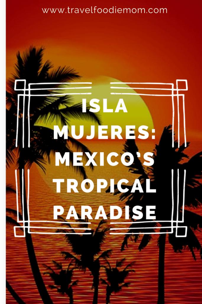 Isla Mujeres: Mexico's Tropical Paradise