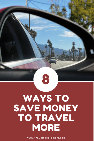 8 Ways to Save Money to Travel More - Travel Foodie Mom.png
