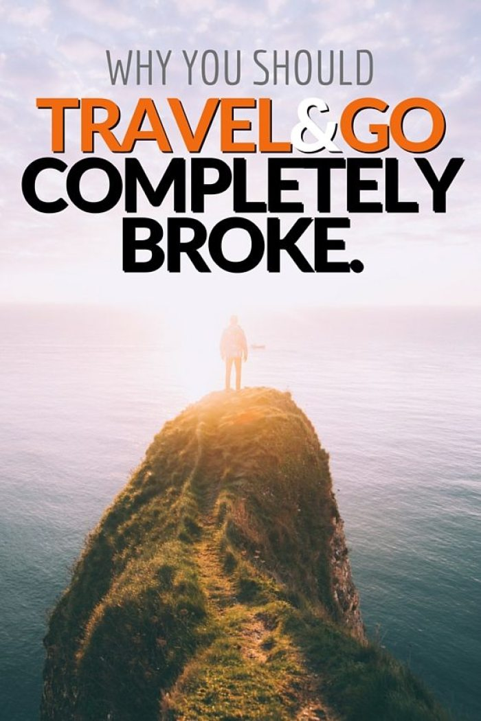 Why You Should Travel and Go Completely Broke