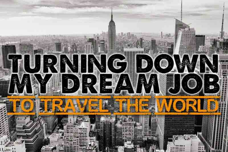 Turning Down My Dream Job to Travel the World