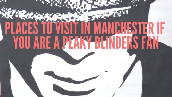 Places To Visit In Manchester If You Are A Peaky Blinders Fan