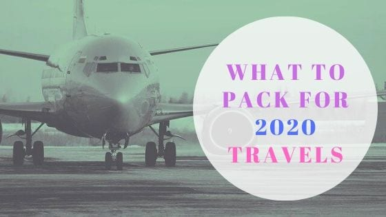 What to pack for 2020 Travels