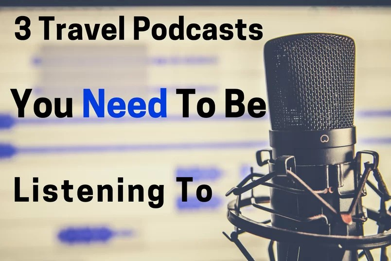 3 Travel Podcasts You Need To Be Listening To