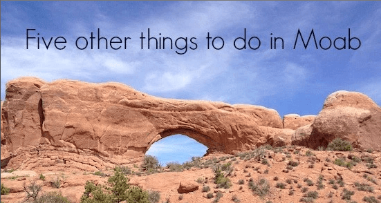 Five things to do with kids in Moab and Arches National Park