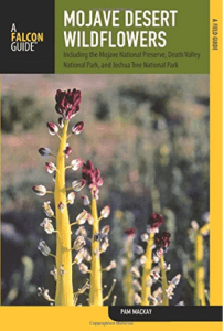 Mojave Desert Wildflowers: A Field Guide To Wildflowers, Trees, And Shrubs Of The Mojave Desert, Including The Mojave National Preserve, Death Valley National Park, and Joshua Tree National Park by Pam Mackay