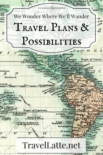 Travel Plans and Possibilities via @TravelLatte