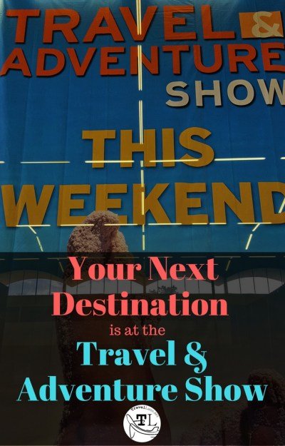 Your Next Destination is at the Travel & Adventure Show via @TravelLatte.net