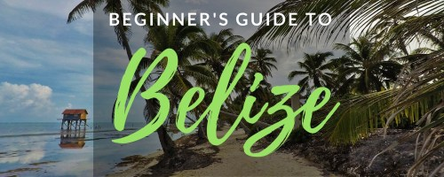 A Beginner's Guide to Belize by TravelLatte.net