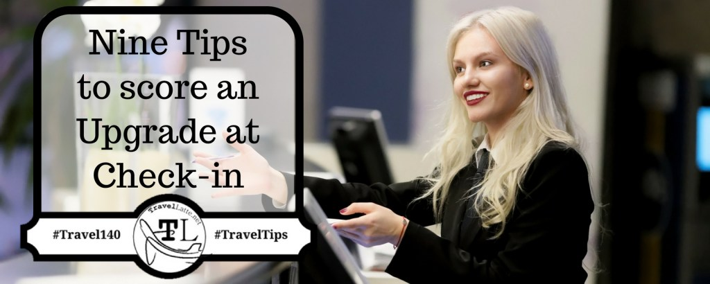 Hotel Travel Tips: Nine Tips to score an Upgrade at Check-in - Via @TravelLatte.net