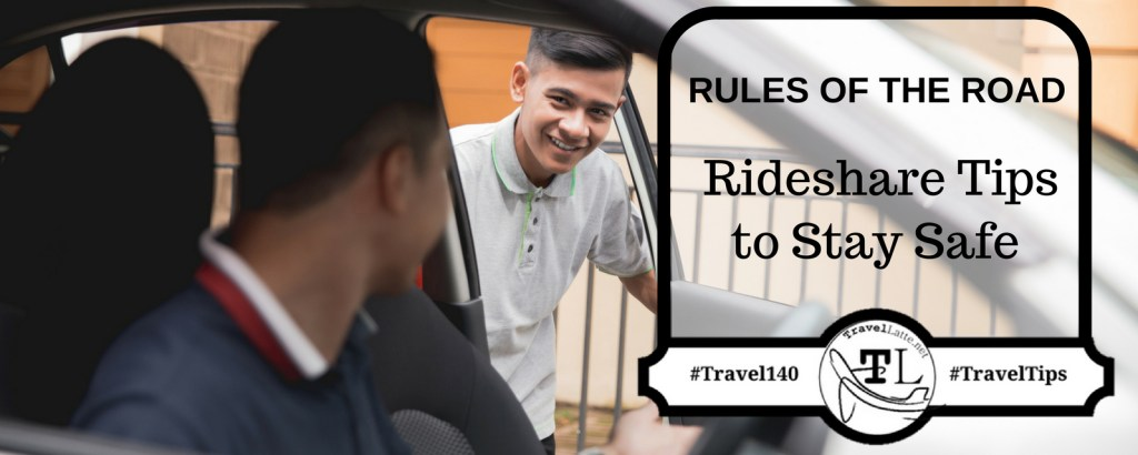 Rules of the Road: Rideshare Tips to Stay Safe via @TravelLatte.net
