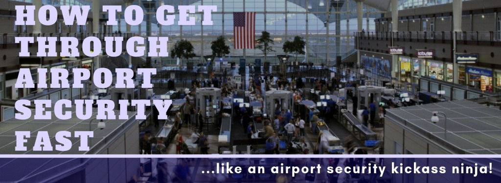 How to Get Through Airport Security Fast via @TravelLatte.net