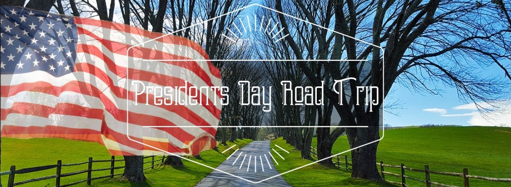 Celebrate with a Special Presidents Day Road Trip - TravelLatte