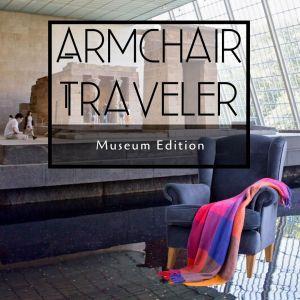 Armchair Traveler - Museum Edition - TravelLatte