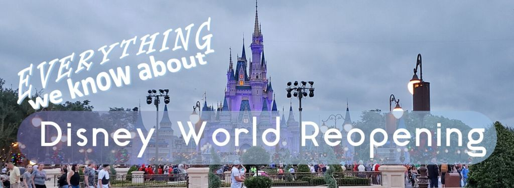 Everything We Know About Disney World Reopening - TravelLatte