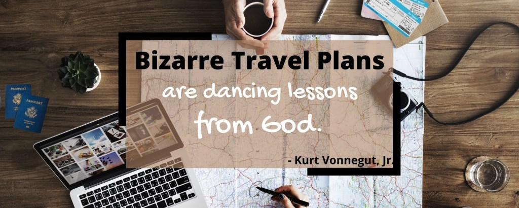 Travel Quotes - Bizarre Travel Plans - TravelLatte