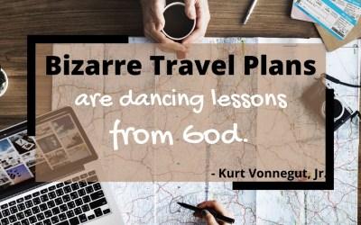 Travel Quotes - Bizarre Travel Plans - TravelLatte