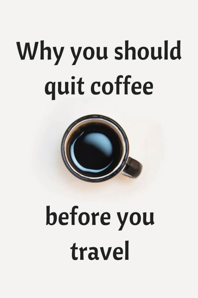 Why you should quit coffee before you travel the world. A cup of joe is great at home, but can be a liability on the road. Here is why I wish I had quit drinking coffee before traveling around the world.