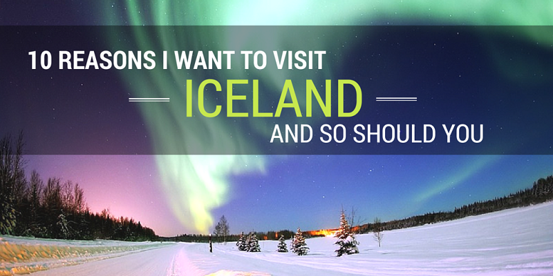 10 Reasons i want to visit Iceland