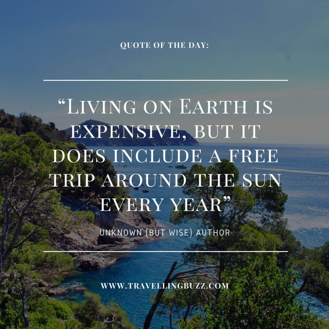 Best travel quotes - Living on Earth is expensive, but it does include a free trip around the sun every year