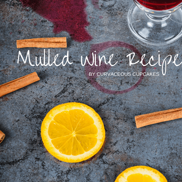 Mulled Wine Recipe by Curvaceous Cupcakes