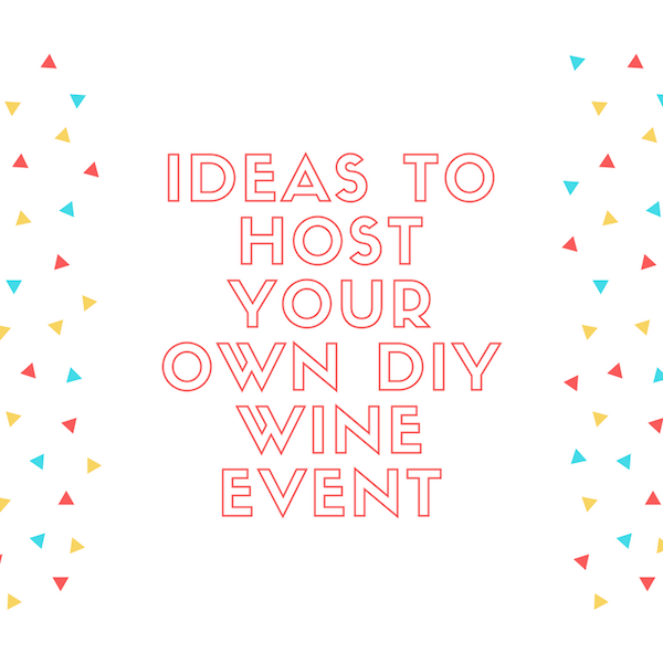 Ideas to Host Your Own DIY Wine Event