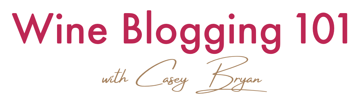 Wine Blogging 101 with Casey Bryan