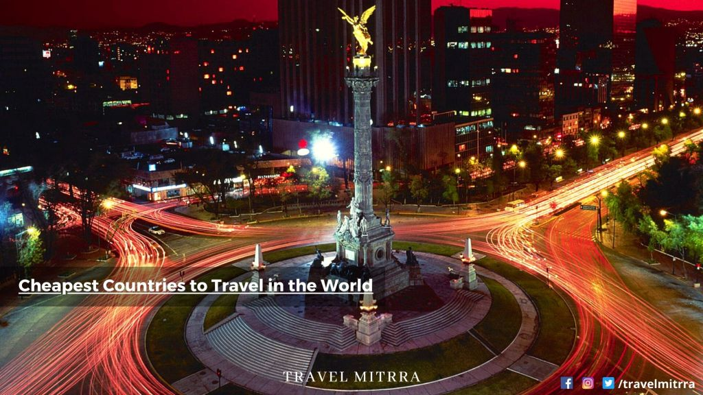 Cheapest Countries to Travel in world | Mexico travel blog | travel blog | Cheapest places | mexico tourism | travel mitrra | visit mexico