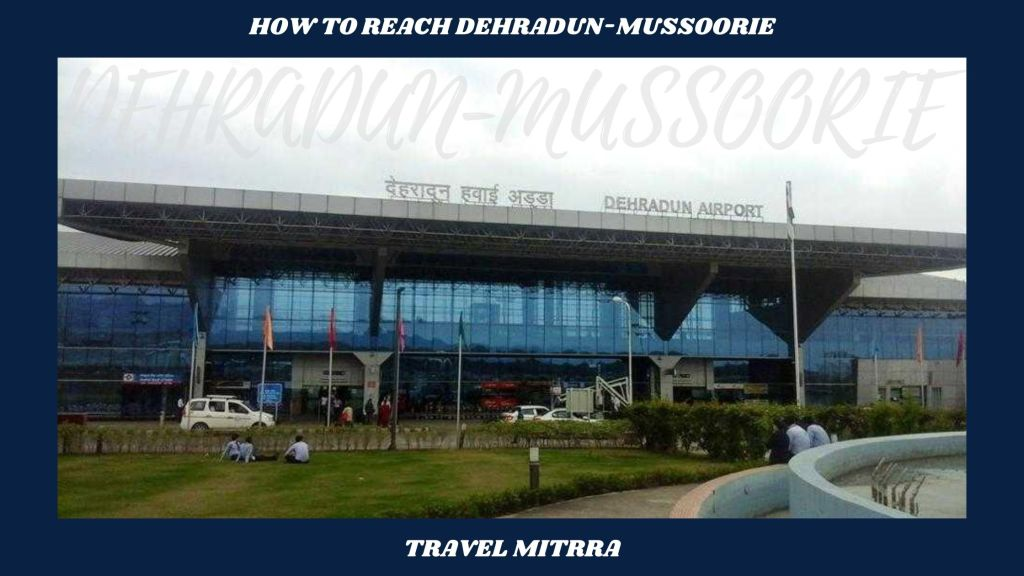 How to reach Dehradun and Mussoorie | Travel guide for dehradun and mussoorie | Travel mitrra | jolly grant airport | dehradun airport