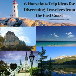 6 Trip Ideas for Discerning Travelers from the East Coast