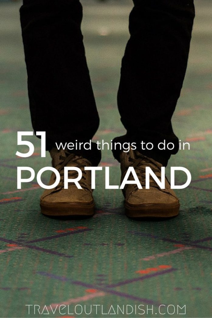 51 Weird + Fun Things to do in Portland - Travel Outlandish