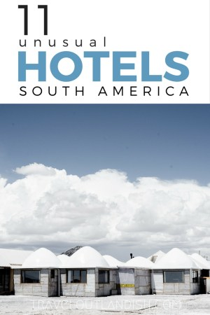 Looking to stay strange? 11 Unique and Unusual Hotels in South America that you can't miss.