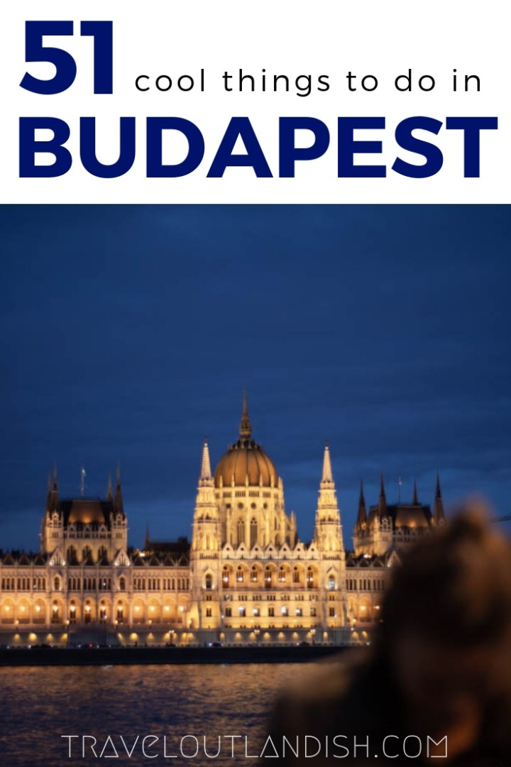 Heading to Hungary? From thermal bath soaks to ruin bars, here are 51 of the most fun and unusual things to to in Budapest.